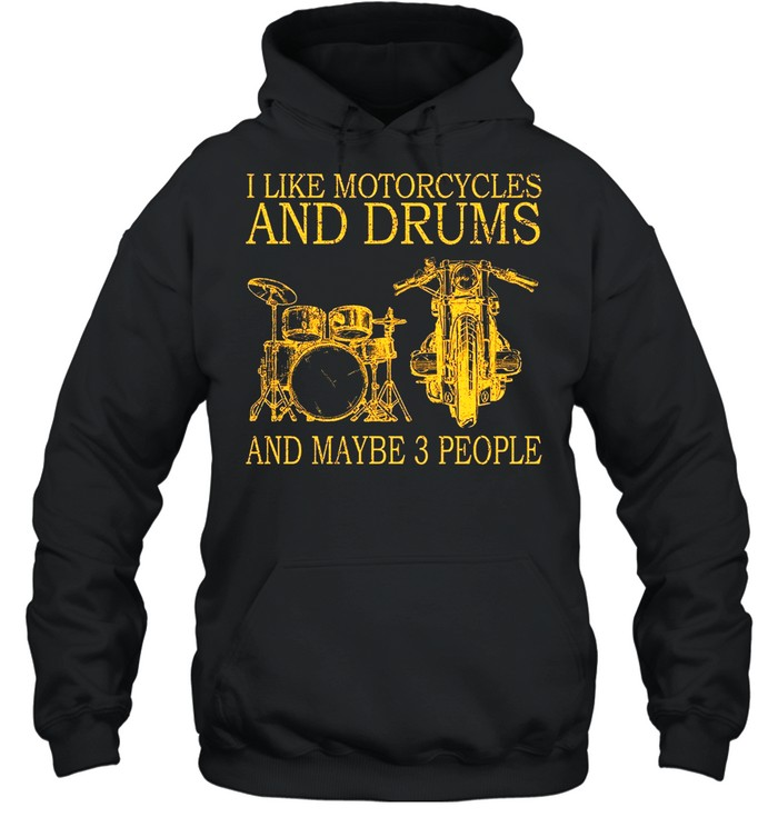 I like motorcycles and drums and maybe 3 people shirt Unisex Hoodie