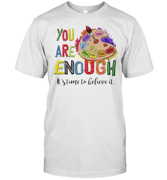 You are Enough Its time to believe it color board shirt Classic Men's T-shirt