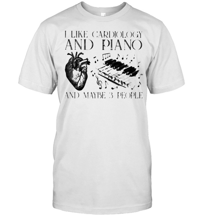Funny i like cardiology and piano and maybe 3 people shirt Classic Men's T-shirt
