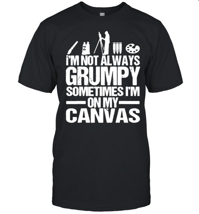 Im not always grumpy sometimes im on my canvas T-shirt Classic Men's T-shirt
