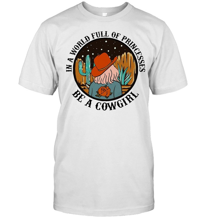 In A World Full Of Princesses Be A Cowgirl Tee 2021 T-shirt Classic Men's T-shirt
