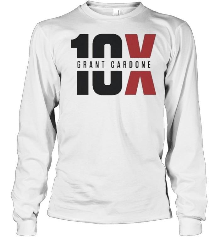 10x Grant Cardone  Long Sleeved T-shirt
