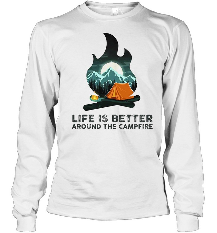 Camping Life Is Better Around The Campfire T-shirt Long Sleeved T-shirt