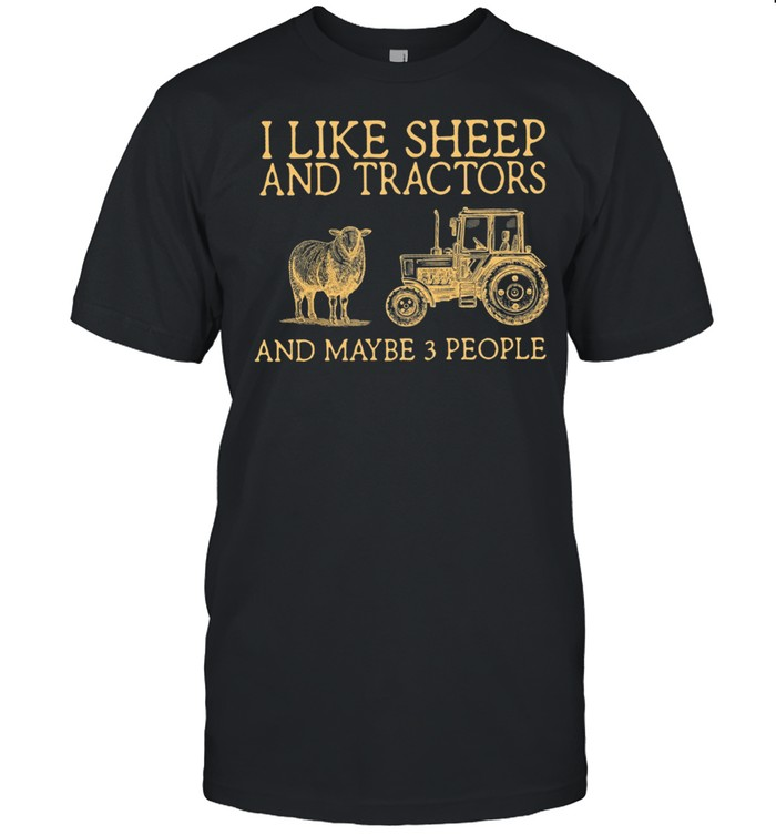 I Like Sheep And Tractor And Maybe 3 People shirt Classic Men's T-shirt