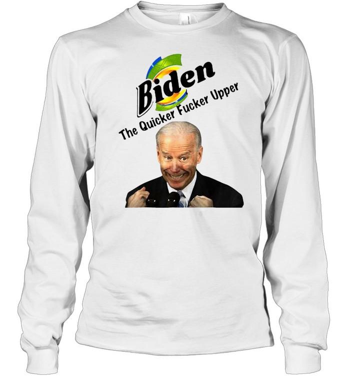Joe Biden The Quicker Fucker Upper  Long Sleeved T-shirt