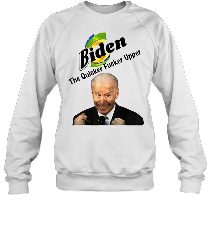 Joe Biden The Quicker Fucker Upper  Unisex Sweatshirt