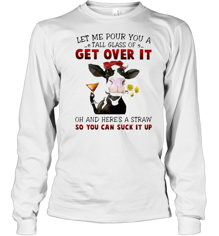 Let Me Pour You A Tall Glass Of Get Over It Heifer Cow T-shirt Long Sleeved T-shirt