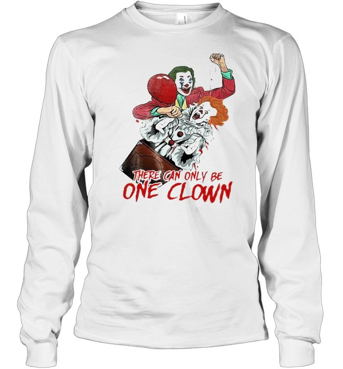 There can be only one clown shirt Long Sleeved T-shirt
