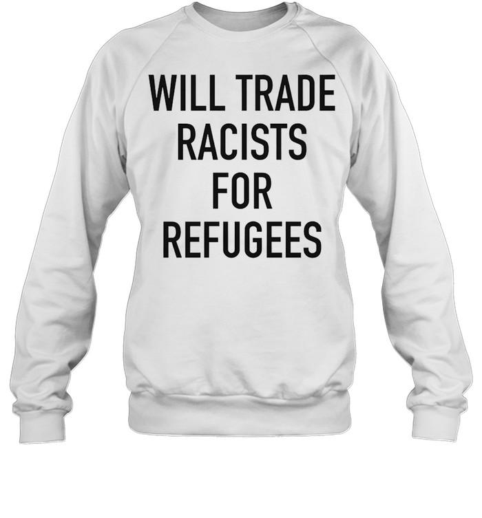 Will trade racists for refugee new shirt Unisex Sweatshirt