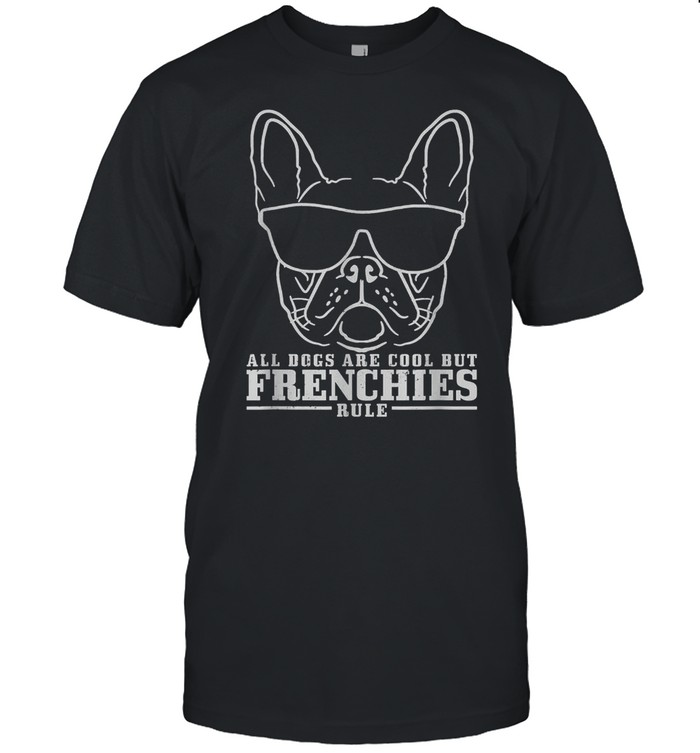 French Bulldog All Dogs Are Cool But Frenchies Rule shirt Classic Men's T-shirt
