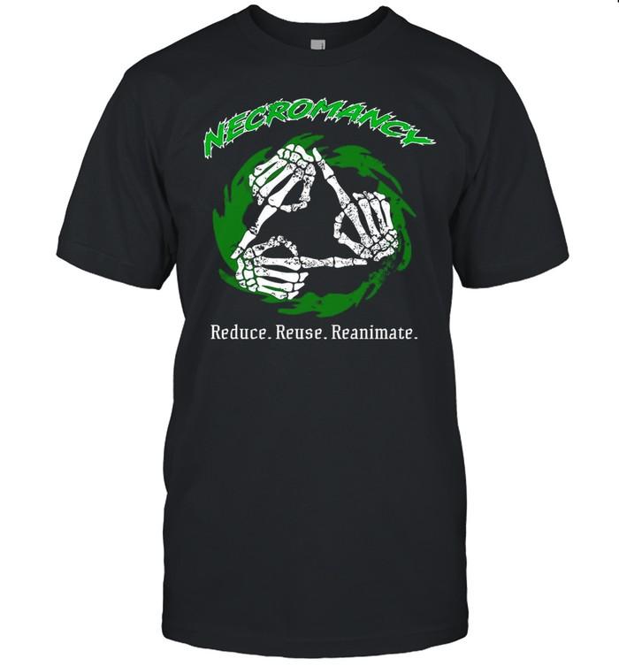 Skull Necromancy Reduce Reuse Reanimate T-shirt