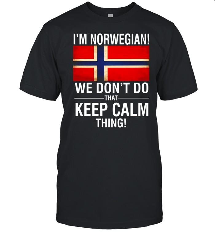 I'm Norwegian We Don't Do That Keep Calm Thing T-shirt