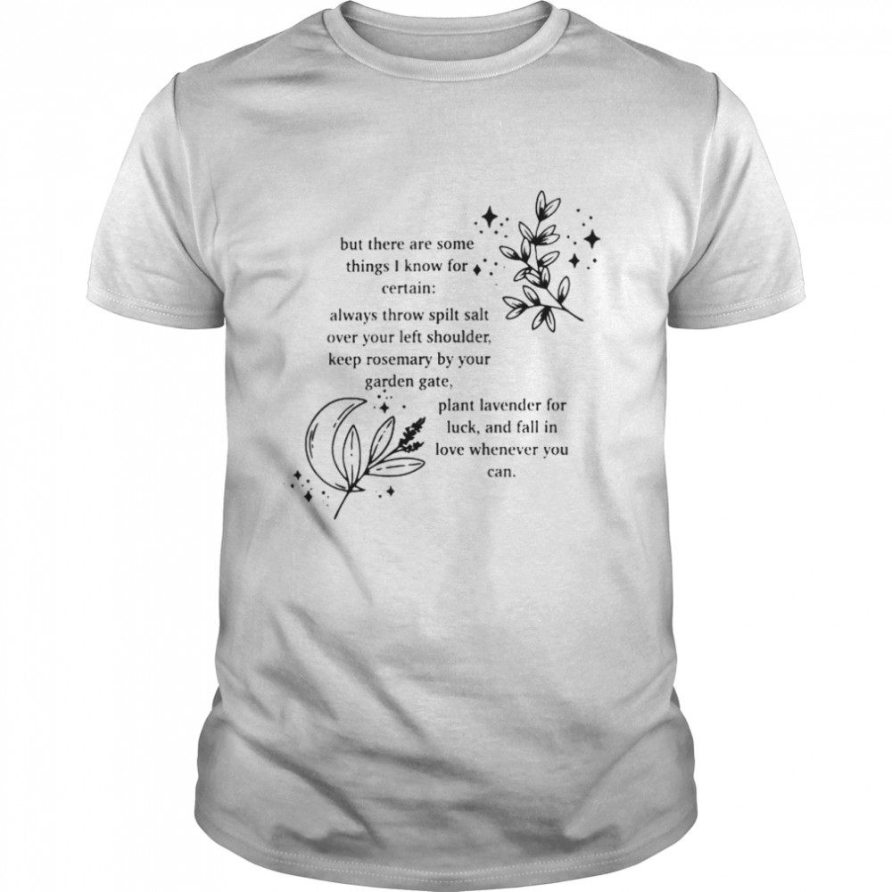 But there are some things I know for certain always throw spilt salt shirt