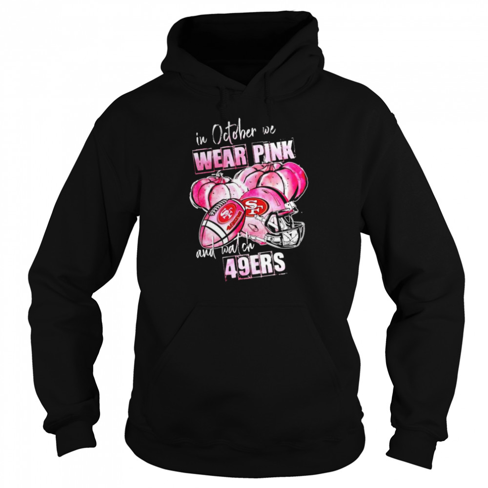 In october we wear pink and watch 49ers Breast Cancer Halloween shirt Unisex Hoodie
