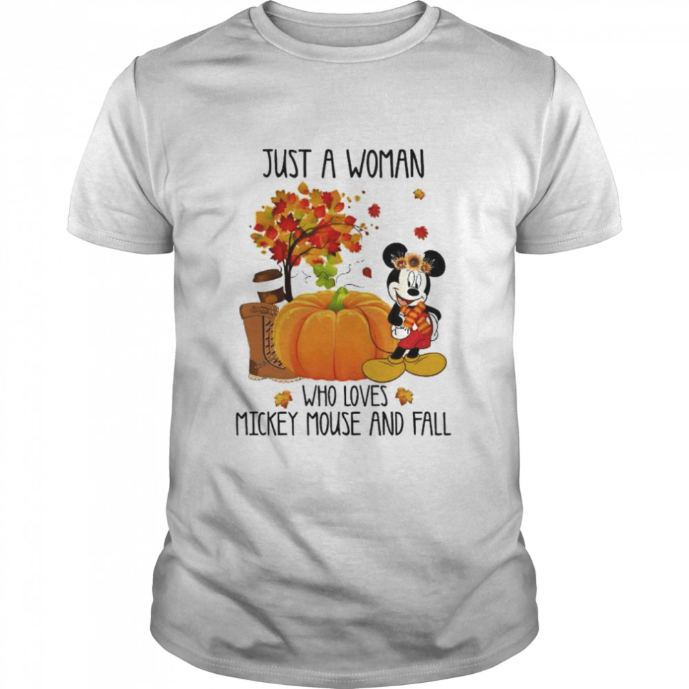 Just a woman who loves Mickey mouse and fall shirt