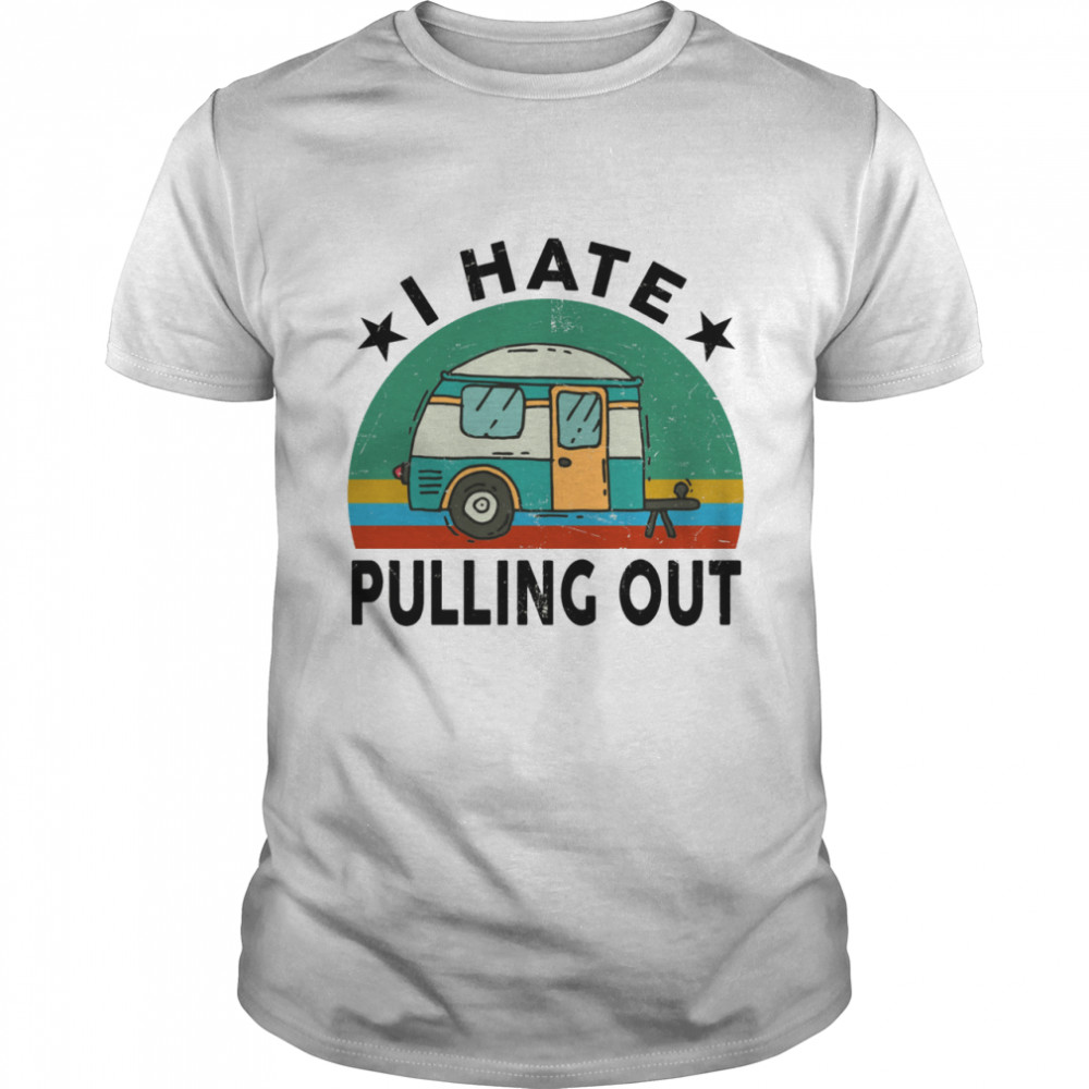 I Hate Pulling Out Shirt