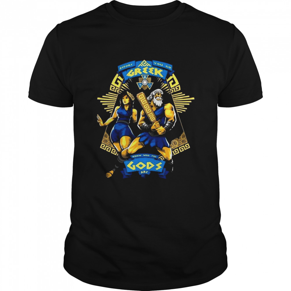Before You Go Greek Know Who The Gods Are Shirt